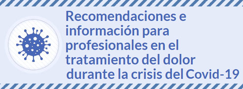 Recomendaciones e información para profesionales en el tratamiento del dolor durante la crisis del Covid-19
